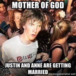 Sudden Realization Ralph - mother of god justin and anne are getting married