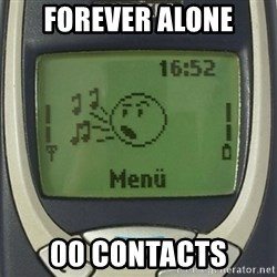 Nokia3310 Forever Alone - forever alone 00 contacts