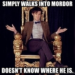 Hipster Doctor Who - Simply walks into Mordor Doesn't know where he is.