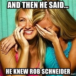Laughing Whores - AND THEN HE SAid... he knew rob schneider