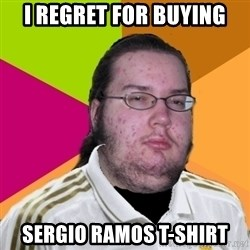 gordo granudo madridista - i regret for buying sergio ramos t-shirt