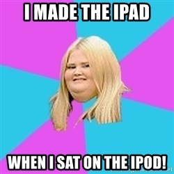 Fat Girl - I made the iPad When I sat on the iPod!