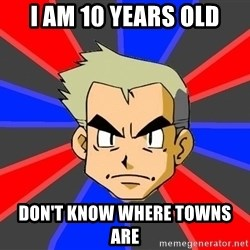 Professor Oak - i am 10 years old don't know where towns are