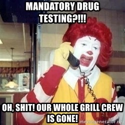Ronald Mcdonald Call - Mandatory drug testing?!!! Oh, shit! our whole grill crew is gone!