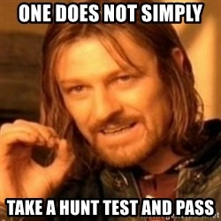 ODN - ONE DOES NOT SIMPLY  TAKE A HUNT TEST AND PASS