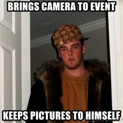 Scumbag Steve - BRINGS CAMERA TO EVENT KEEPS PICTURES TO HIMSELF