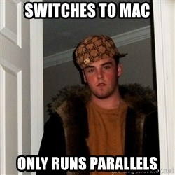 Scumbag Steve - switches to mac only runs parallels