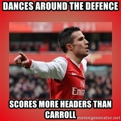 Robin Van Persie Meme - dances around the defence scores more headers than carroll