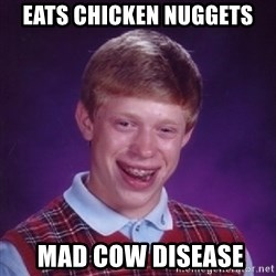 Bad Luck Brian - eats chicken nuggets  mad cow disease
