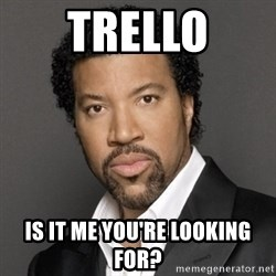 Lionel Richie - Trello is it me you're looking for?