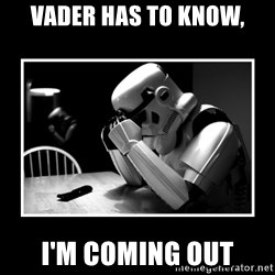 Sad Trooper - vader has to know, i'm coming out