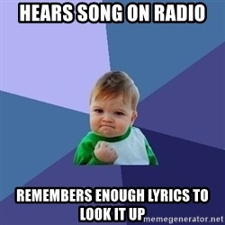 Success Kid - Hears song on radio remembers enough lyrics to look it up