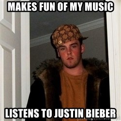 Scumbag Steve - Makes fun of my music listens to justin bieber