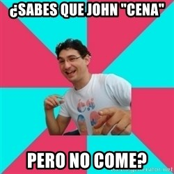 "bad joke deivid - ¿sabes que john ""cena"" pero no come?"