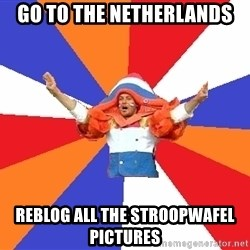dutchproblems.tumblr.com - Go to the netherlands reblog all the stroopwafel pictures