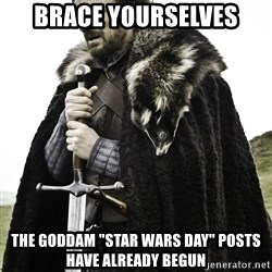 "Sean Bean Game Of Thrones - Brace yourselves the goddam ""star wars day"" posts have already begun"