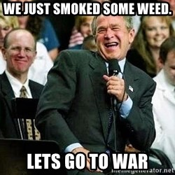 Laughing Bush - We Just smoked some weed. lets go to war