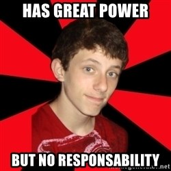 the snob - has great power but no responsability