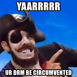 You are a pirate - Yaarrrrr Ur DRM be circumvented