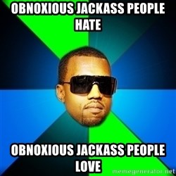 Kanye Finish - obnoxious jackass people hate  obnoxious jackass people love