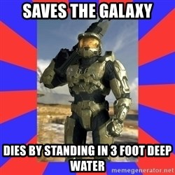 Halo Logic - Saves the galaxy dies by standing in 3 foot deep water