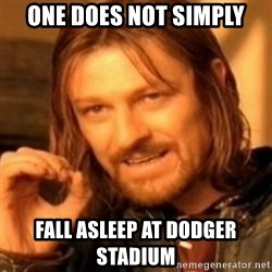 ODN - One does not simply Fall asleep at dodger stadium