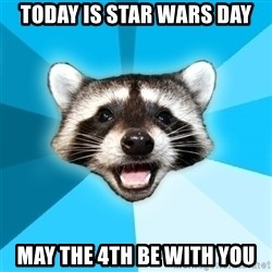 Lame Pun Coon - Today is Star Wars Day May the 4th be with you