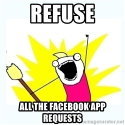 All the things - REFUSE ALL THE FACEBOOK APP REQUESTS