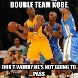 Kobe double team - Double team Kobe Don't worry he's not going to pass