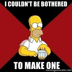 Homer Jay Simpson - I couldn't BE BOTHERED  TO MAKE ONE