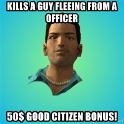 Terrible Tommy - Kills a guy fleeing from a officer 50$ good citizen bonus!
