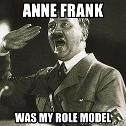 Adolf Hitler - anne frank  was my role model