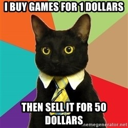 Business Cat - i buy games for 1 dollars then sell it for 50 dollars