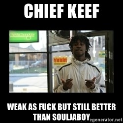 Chief Keef - Chief Keef Weak as fuck but still better than Souljaboy