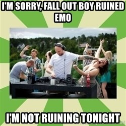 Angry DJ - I'm Sorry, Fall Out Boy Ruined EMO I'm not Ruining Tonight