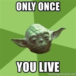 Advice Yoda Gives - Only Once You live