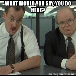 Office space - what would you say, you do here?