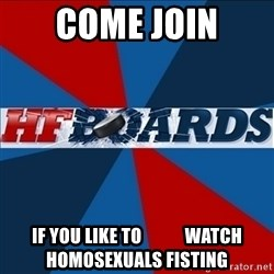 HFboards  - come join if you like to            watch Homosexuals fisting