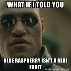 Scumbag Morpheus - What if i told you blue raspberry isn't a real fruit