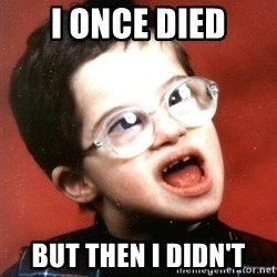 Retard Boy - I Once died but then i didn't