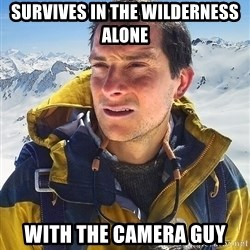 Bear Grylls Loneliness - Survives in the wilderness alone With the camera guy