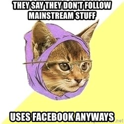 Hipster Kitty - they say they don't follow mainstream stuff uses facebook anyways