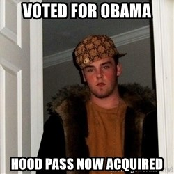 Scumbag Steve - voted for obama hood pass now acquired