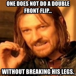 ODN - One does not do a double front flip... Without breaking his legs.