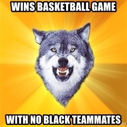 Courage Wolf - wins basketball game with no black teammates