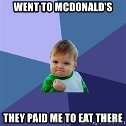 Success Kid - Went to mcdonald's they paid me to eat there