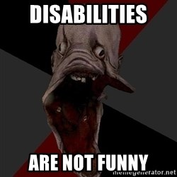 Amnesiaralph - DISABILITIES are not funny