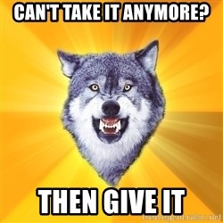 Courage Wolf - Can't take it anymore? Then give it