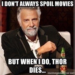 Dos Equis Guy gives advice - i DON'T ALWAYS SPOIL MOVIES bUT WHEN I DO, THOR DIES...