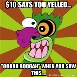 "Oogah Boogah - $10 says you yelled... ""OOGAH BOOGAH"" when you saw this...."